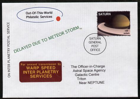 Planet Saturn (Fantasy) cover to Triton, Near Neptune bearing Saturn 100 solar stamp endorsed 'Delayed due to Meteor Storm' with label 'for onward transmission by Warp Speed Services'.  An attractive fusion between Science Fiction and Philatelic Fantasy produced by 'Out of this World Philatelic Services'.