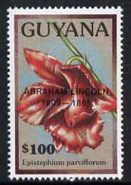 Guyana 1990 (?) Abraham Lincoln opt on $100.00 orchid (Epistephium p) from World Personalities overprints, unmounted mint as SG type 465