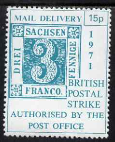 Cinderella - Great Britain 1971 15p Postal Strike label showing Saxony 3pf stamp of 1850 in blue-green, unmounted mint