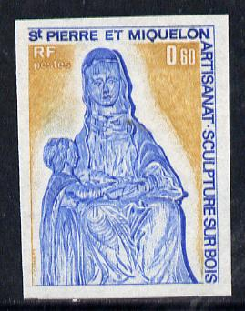 St Pierre & Miquelon 1975 Handicrafts 60c (Wood Carving of Virgin & Child) imperf proof in issued colours unmounted mint, SG 538*